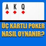 Üç kartlı poker nasıl oynanır ?